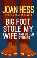 Big Foot Stole My Wife: And Other Stories - Joan Hess