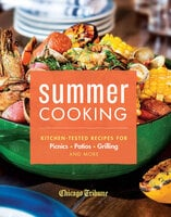 Summer Cooking Kitchen-Tested Recipes for Picnics, Patios, Grilling and More - Chicago Tribune