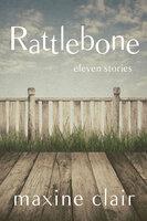 Rattlebone Eleven Stories - Maxine Clair