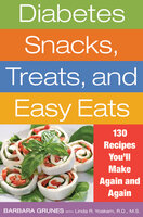 Diabetes Snacks, Treats, and Easy Eats 130 Recipes You'll Make Again and Again - Linda R. Yoakam, Barbara Grunes