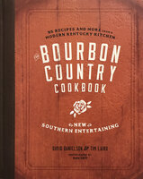 The Bourbon Country Cookbook New Southern Entertaining - David Danielson, Tim Laird