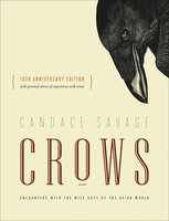 Crows: Encounters with the Wise Guys of the Avian World - Candace Savage