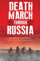 Death March Through Russia - Klaus Willmann