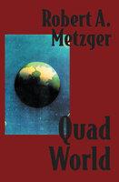 Quad World - Robert A. Metzger