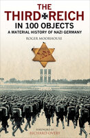 The Third Reich in 100 Objects - Roger Moorhouse