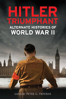 Hitler Triumphant: Alternate Histories of World War II - Various Authors