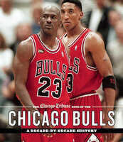 The Chicago Tribune Book of the Chicago Bulls A Decade-by-Decade History - Chicago Tribune