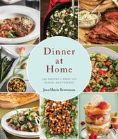 Dinner at Home 140 Recipes to Enjoy with Family and Friends - JeanMarie Brownson