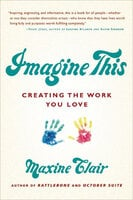 Imagine This: Creating the Work You Love - Maxine Clair