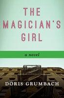 The Magician's Girl: A Novel - Doris Grumbach
