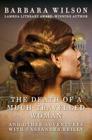 The Death of a Much-Travelled Woman - And Other Adventures with Cassandra Reilly - Barbara Wilson