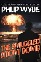 The Smuggled Atom Bomb - Philip Wylie
