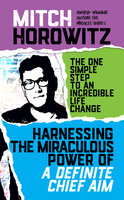 Harnessing the Miraculous Power of a Definite Chief Aim - Mitch Horowitz