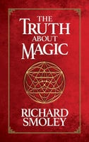 The Truth About Magic - Richard Smoley