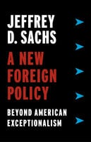A New Foreign Policy : Beyond American Exceptionalism - Jeffrey D. Sachs