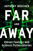 Far and Away: Eleven Fantasy and Science Fiction Stories - Anthony Boucher