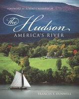 The Hudson: America's River - Frances F. Dunwell