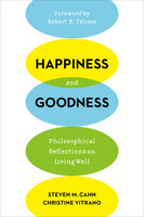 Happiness and Goodness: Philosophical Reflections on Living Well - Steven M. Cahn, Christine Vitrano