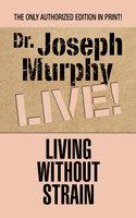 Living Without Strain - Joseph Murphy