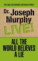 All the World Believes A Lie - Joseph Murphy