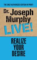 Realize Your Desire - Joseph Murphy