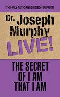 The Secret of I Am That I Am - Joseph Murphy