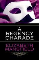 A Regency Charade - Elizabeth Mansfield