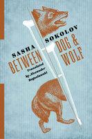 Between Dog & Wolf - Sasha Sokolov