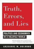 Truth, Errors and Lies: Politics and Economics in a Volatile World - Grzegorz W. Kołodko