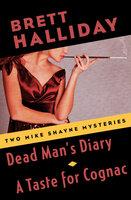 Dead Man's Diary and A Taste for Cognac: Two Mike Shayne Mysteries - Brett Halliday
