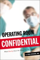 Operating Room Confidential What Really Goes On When You Go Under - Paul Whang