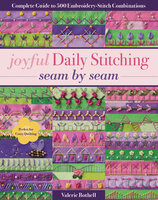 Joyful Daily Stitching Seam by Sea: Complete Guide to 500 Embroidery-Stitch Combinations, Perfect for Crazy Quilting - Valerie Bothell