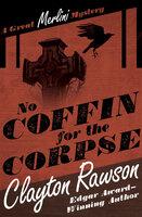 No Coffin for the Corpse - Clayton Rawson