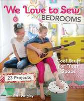 We Love to Sew Bedrooms: Cool Stuff for Your Space - Annabel Wrigley