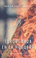 Torquemada en la hoguera - Benito Pérez Galdós