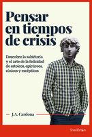 Pensar en tiempos de crisis - J.A. Cardona