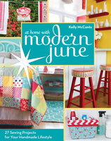At Home with Modern June: 27 Sewing Projects for Your Handmade Lifestyle - Kelly McCants