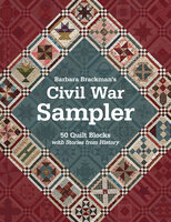 Barbara Brackman's Civil War Sampler: 50 Quilt Blocks with Stories from History - Barbara Brackman