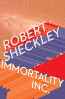 Immortality Inc. - Robert Sheckley