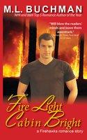 Fire Light Cabin Bright - M.L. Buchman