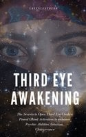 Third Eye Awakening: The Secrets to Open Third Eye Chakra Pineal Gland Activation to enhance Psychic Abilities, Intuition, Clairvoyance - Greenleatherr