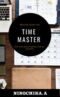 Time Master: Master your life Use time passionately and on purpose - Ninochika.A