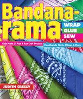 Bandana-rama Wrap, Glue, Sew: Kids Make 21 Fast & Fun Craft Projects - Judith Cressy