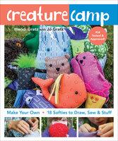 Creature Camp : Make Your Own - 18 Softies to Draw, Sew & Stuff - Wendi Gratz, Jo Gratz
