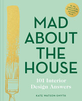 Mad About the House: 101 Interior Design Answers - Kate Watson-Smyth