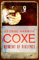 Moment of Violence - George Harmon Coxe
