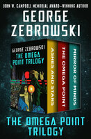 The Omega Point Trilogy: Ashes and Stars, The Omega Point, and Mirror of Minds - George Zebrowski