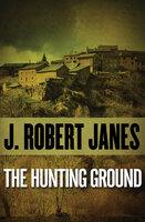 The Hunting Ground - J. Robert Janes