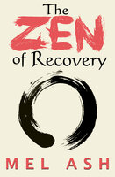 The Zen of Recovery - Mel Ash