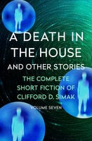 A Death in the House - And Other Stories - Clifford D. Simak